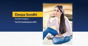 Deepa Sondhi Founder and Designer - Karishmadeepasondhi - The Success Today